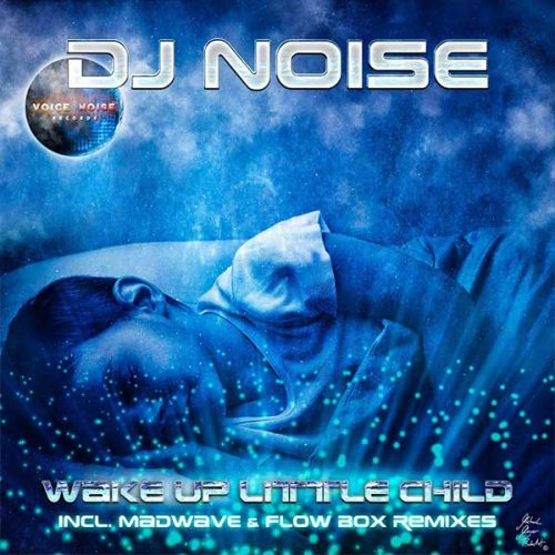 "DJ Noise - Wake Up Little Child ""Remixes"""