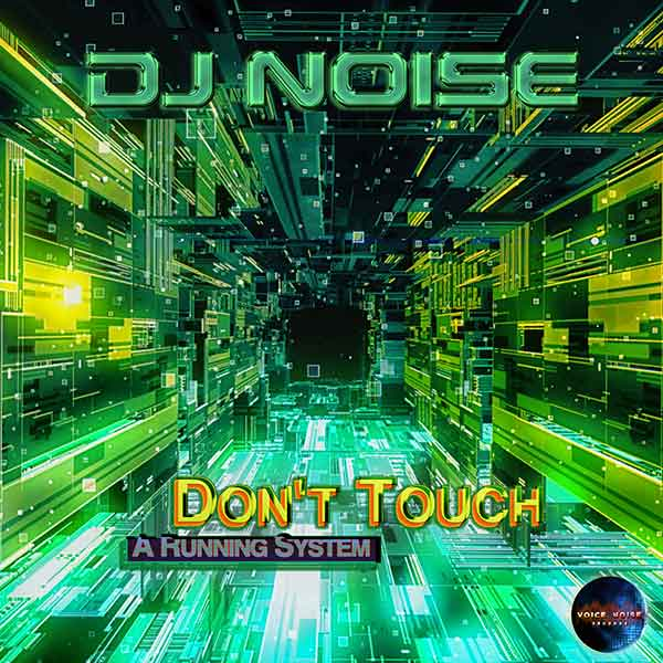 DJ Noise - Don't Touch A Running System